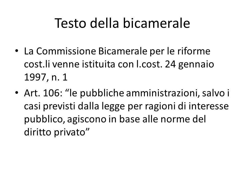 """Testo della bicamerale La Commissione Bicamerale per le riforme cost.li venne istituita con l.cost. 24 gennaio 1997, n. 1 Art. 106: """"le pubbliche ammi"""
