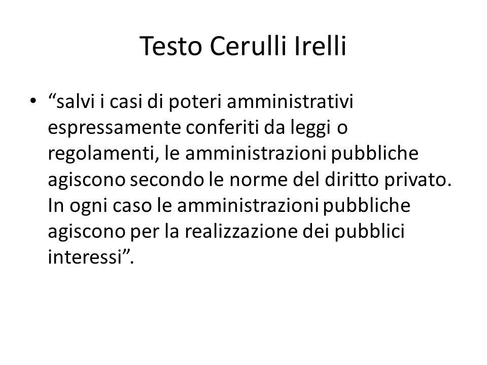 Testo Cerulli Irelli salvi i casi di poteri amministrativi espressamente conferiti da leggi o regolamenti, le amministrazioni pubbliche agiscono secondo le norme del diritto privato.