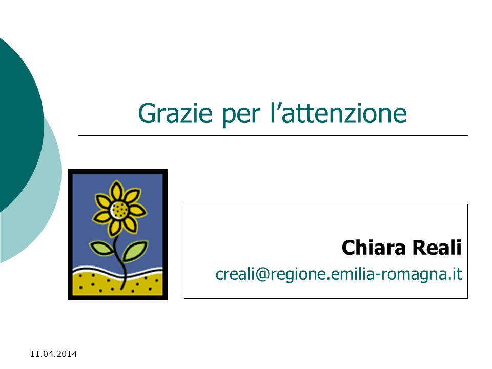 11.04.2014 Grazie per l'attenzione Chiara Reali creali@regione.emilia-romagna.it