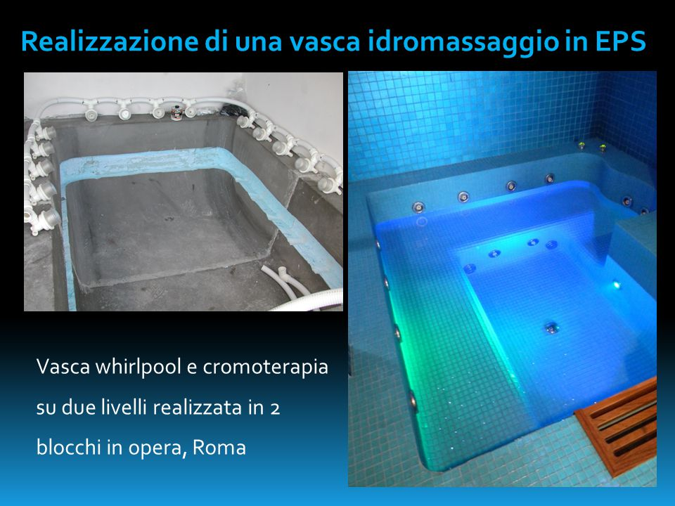 Realizzazione di una vasca idromassaggio in EPS Vasca whirlpool e cromoterapia su due livelli realizzata in 2 blocchi in opera, Roma