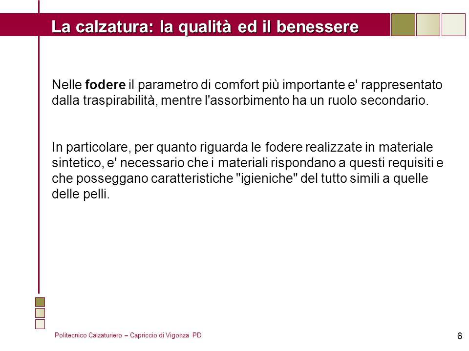 Politecnico Calzaturiero – Capriccio di Vigonza PD La calzatura: la qualità ed il benessere 6 Nelle fodere il parametro di comfort più importante e' r