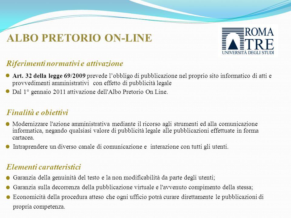 ALBO PRETORIO ON-LINE Art. 32 della legge 69/2009 prevede l'obbligo di pubblicazione nel proprio sito informatico di atti e provvedimenti amministrati