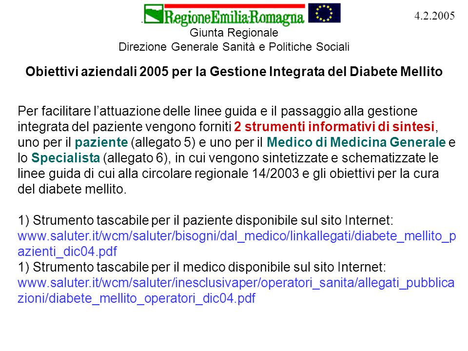 Giunta Regionale Direzione Generale Sanità e Politiche Sociali 4.2.2005 Obiettivi aziendali 2005 per la Gestione Integrata del Diabete Mellito Per fac