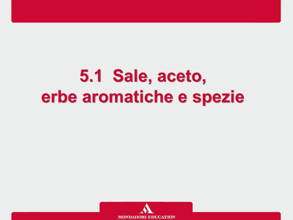 5.1 Sale, aceto, erbe aromatiche e spezie 5.1 Sale, aceto, erbe aromatiche e spezie