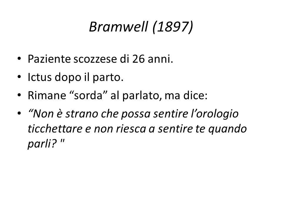 """Bramwell (1897) Paziente scozzese di 26 anni. Ictus dopo il parto. Rimane """"sorda"""" al parlato, ma dice: """"Non è strano che possa sentire l'orologio ticc"""