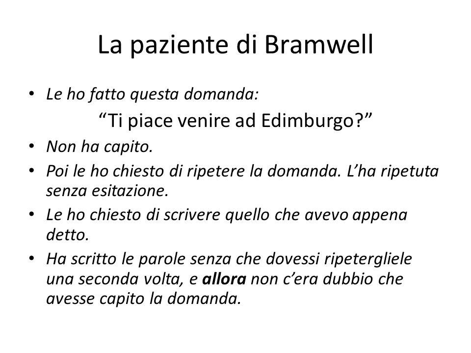 """La paziente di Bramwell Le ho fatto questa domanda: """"Ti piace venire ad Edimburgo?"""" Non ha capito. Poi le ho chiesto di ripetere la domanda. L'ha ripe"""