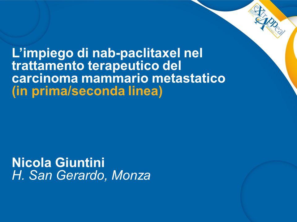 L'impiego di nab-paclitaxel nel trattamento terapeutico del carcinoma mammario metastatico (in prima/seconda linea) Nicola Giuntini H. San Gerardo, Mo