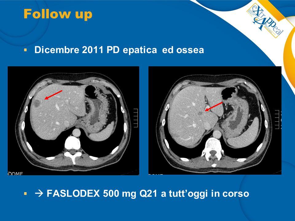 Follow up  Dicembre 2011 PD epatica ed ossea   FASLODEX 500 mg Q21 a tutt'oggi in corso