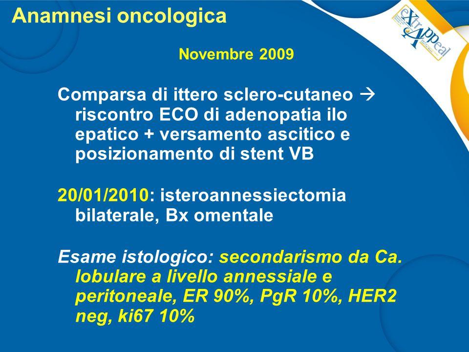 Anamnesi oncologica Novembre 2009 Comparsa di ittero sclero-cutaneo  riscontro ECO di adenopatia ilo epatico + versamento ascitico e posizionamento d