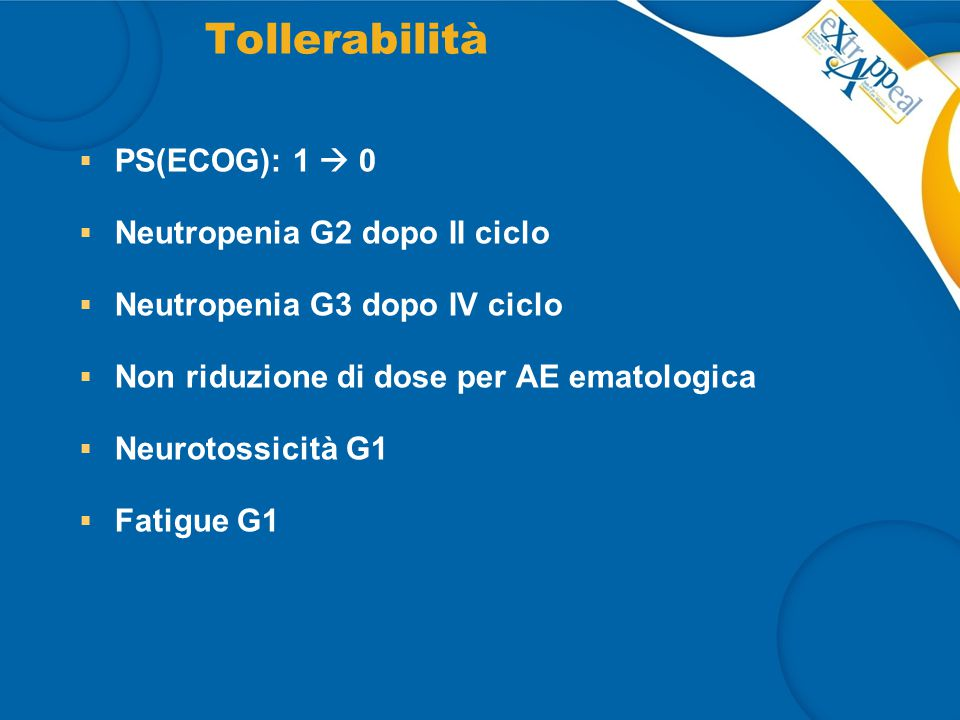 Tollerabilità  PS(ECOG): 1  0  Neutropenia G2 dopo II ciclo  Neutropenia G3 dopo IV ciclo  Non riduzione di dose per AE ematologica  Neurotossic