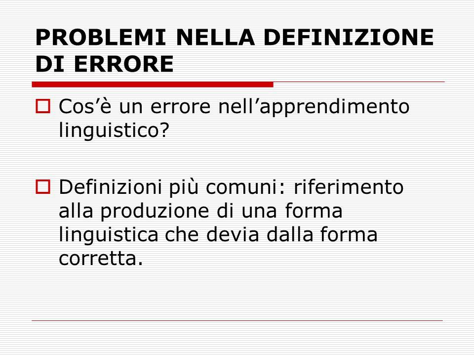 PROBLEMI NELLA DEFINIZIONE DI ERRORE  Cos'è un errore nell'apprendimento linguistico.