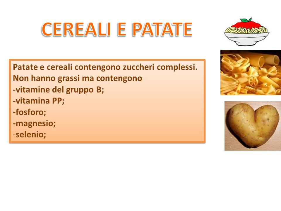 Patate e cereali contengono zuccheri complessi.