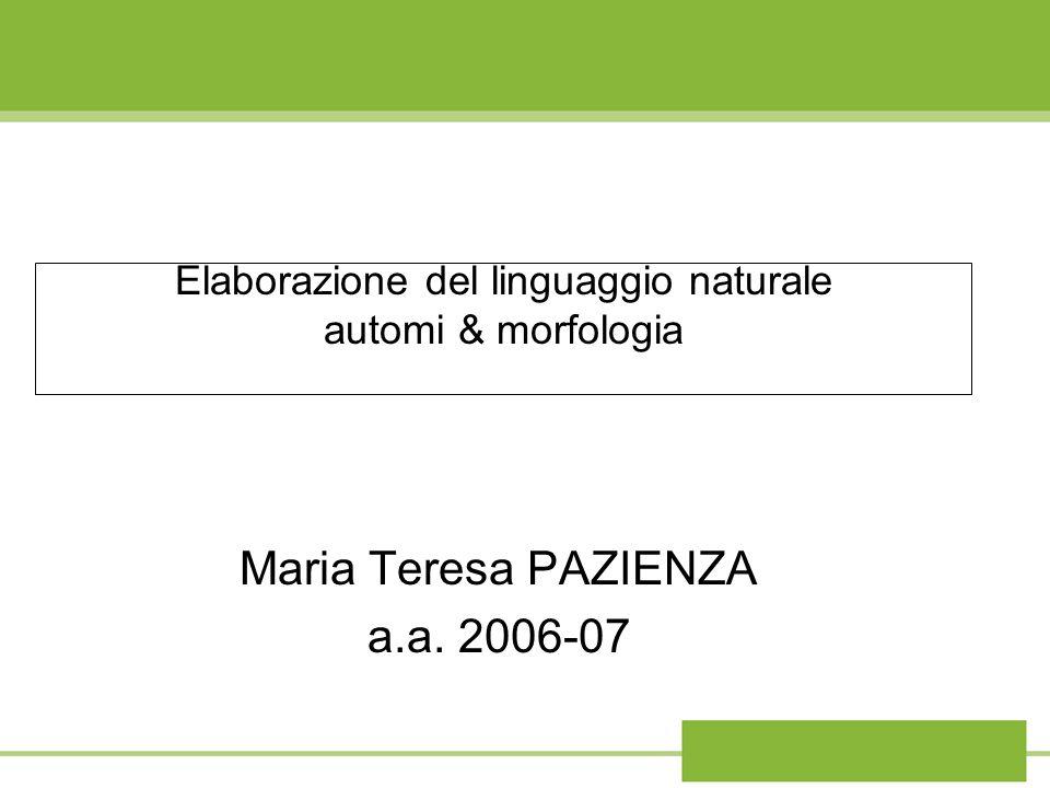 Elaborazione del linguaggio naturale automi & morfologia Maria Teresa PAZIENZA a.a. 2006-07
