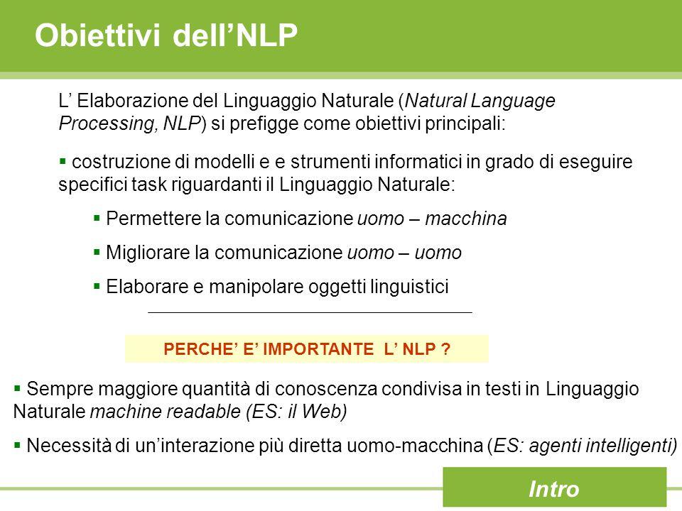 Obiettivi dell'NLP L' Elaborazione del Linguaggio Naturale (Natural Language Processing, NLP) si prefigge come obiettivi principali:  costruzione di