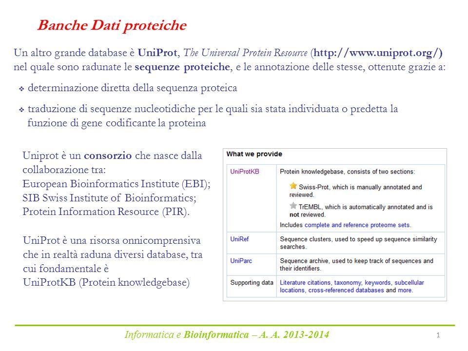 Informatica e Bioinformatica – A. A. 2013-2014 1 Un altro grande database è UniProt, The Universal Protein Resource (http://www.uniprot.org/) nel qual