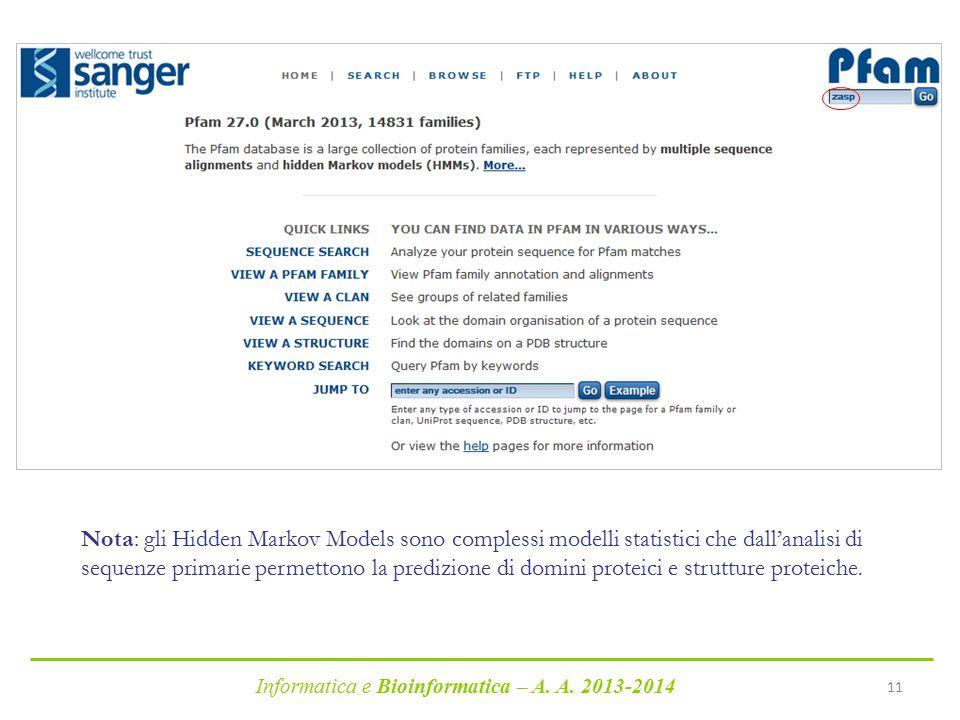 Informatica e Bioinformatica – A. A. 2013-2014 11 Nota: gli Hidden Markov Models sono complessi modelli statistici che dall'analisi di sequenze primar