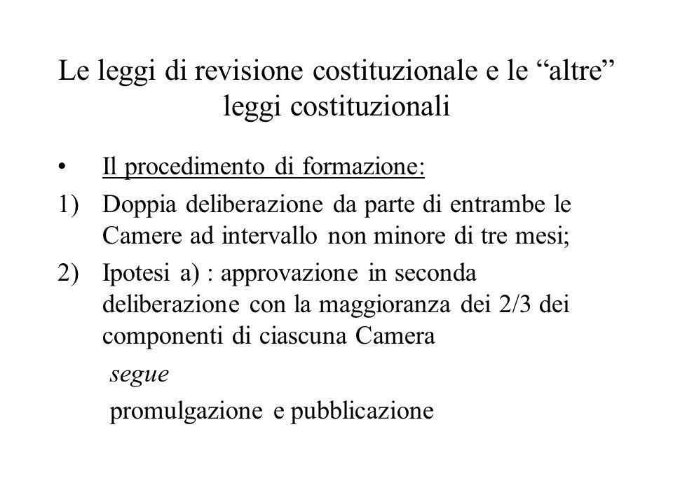 """Le leggi di revisione costituzionale e le """"altre"""" leggi costituzionali Il procedimento di formazione: 1)Doppia deliberazione da parte di entrambe le C"""