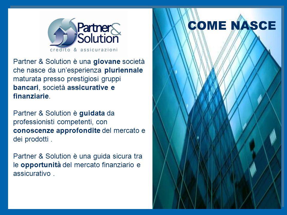 Partner & Solution nasce per rispondere in maniera nuova, con professionalità, competenza e capacità ai bisogni, finanziari e assicurativi di privati o aziende.