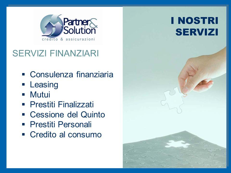 SERVIZI FINANZIARI  Consulenza finanziaria  Leasing  Mutui  Prestiti Finalizzati  Cessione del Quinto  Prestiti Personali  Credito al consumo I