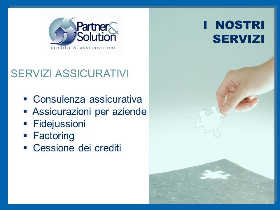 SERVIZI ASSICURATIVI  Consulenza assicurativa  Assicurazioni per aziende  Fidejussioni  Factoring  Cessione dei crediti