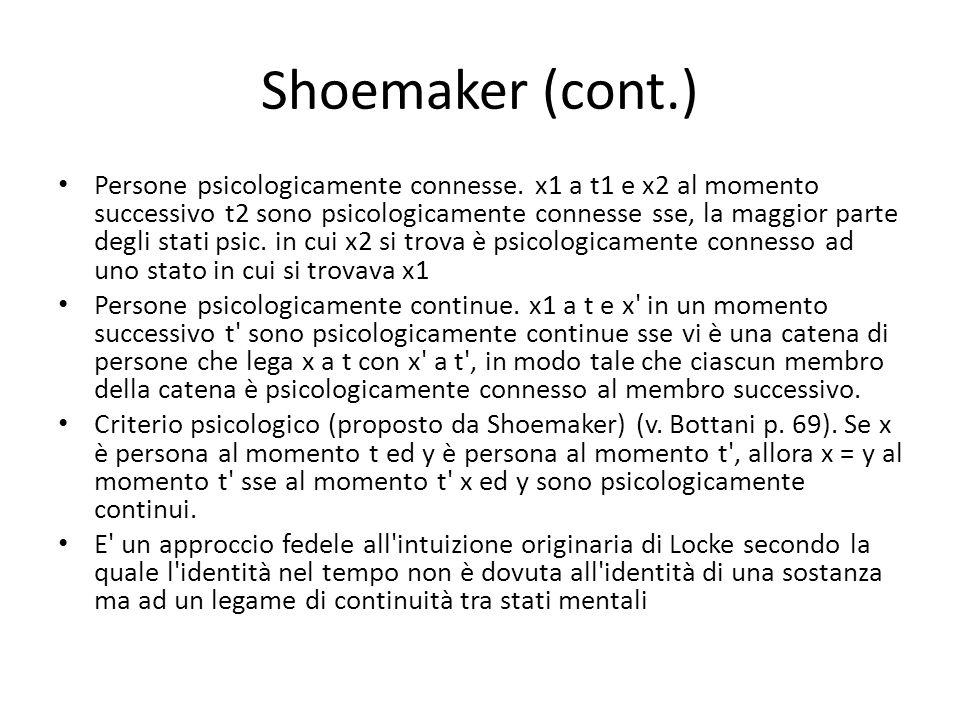 Shoemaker (cont.) Persone psicologicamente connesse. x1 a t1 e x2 al momento successivo t2 sono psicologicamente connesse sse, la maggior parte degli