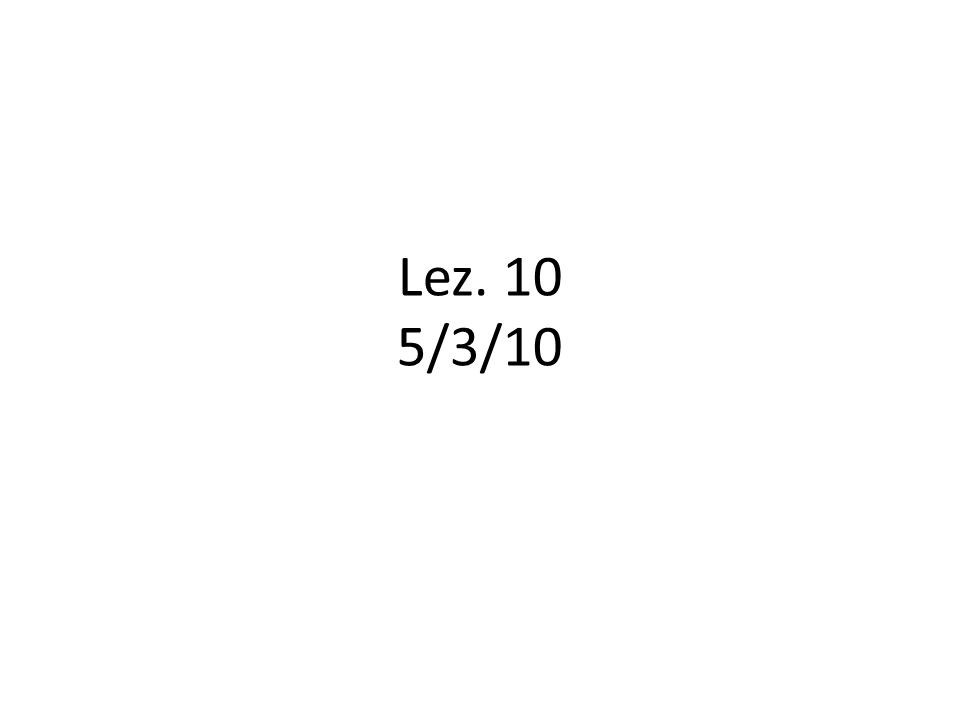 Lez. 10 5/3/10