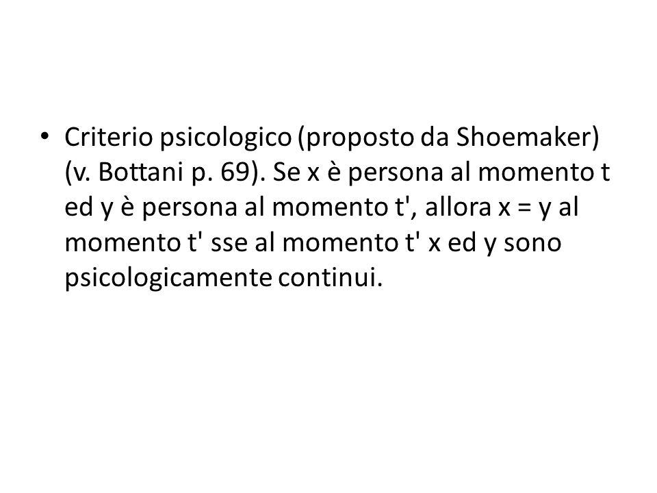 Criterio psicologico (proposto da Shoemaker) (v. Bottani p. 69). Se x è persona al momento t ed y è persona al momento t', allora x = y al momento t'