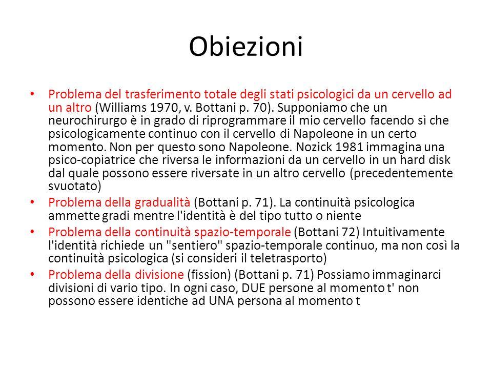 Obiezioni Problema del trasferimento totale degli stati psicologici da un cervello ad un altro (Williams 1970, v. Bottani p. 70). Supponiamo che un ne