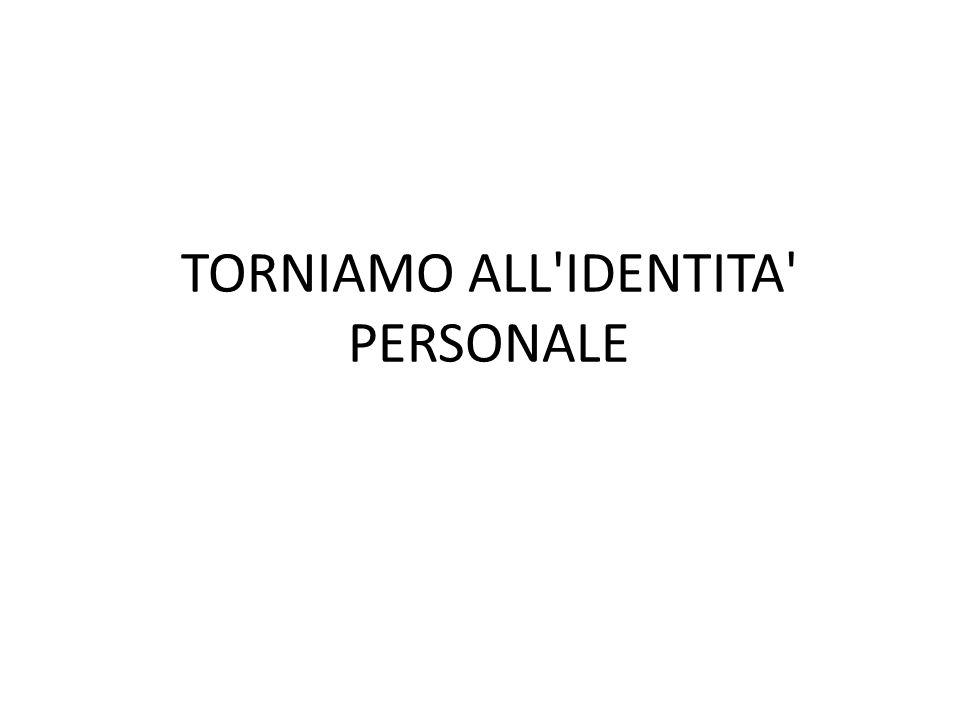 TORNIAMO ALL IDENTITA PERSONALE