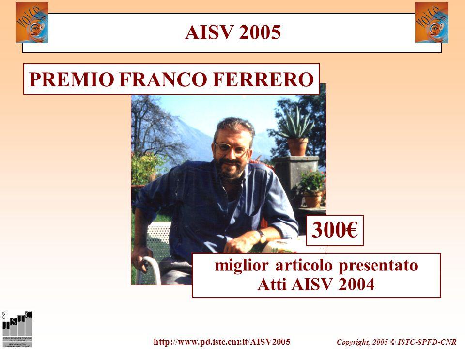 Copyright, 2005 © ISTC-SPFD-CNR http://www.pd.istc.cnr.it/AISV2005 PREMIO FRANCO FERRERO AISV 2005 miglior articolo presentato Atti AISV 2004 300€
