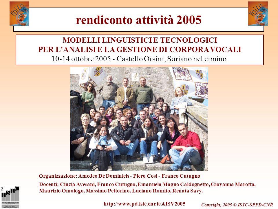 Copyright, 2005 © ISTC-SPFD-CNR MODELLI LINGUISTICI E TECNOLOGICI PER L'ANALISI E LA GESTIONE DI CORPORA VOCALI 10-14 ottobre 2005 - Castello Orsini,