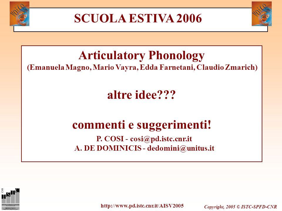 Copyright, 2005 © ISTC-SPFD-CNR http://www.pd.istc.cnr.it/AISV2005 SCUOLA ESTIVA 2006 Articulatory Phonology (Emanuela Magno, Mario Vayra, Edda Farnet