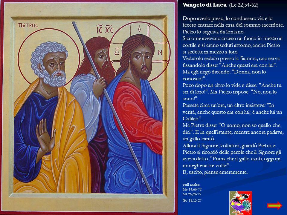Vangelo di Luca (Lc 22,54-62) Dopo averlo preso, lo condussero via e lo fecero entrare nella casa del sommo sacerdote.