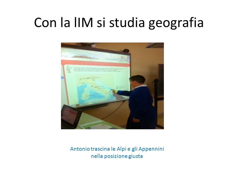 Con la lIM si studia geografia Antonio trascina le Alpi e gli Appennini nella posizione giusta