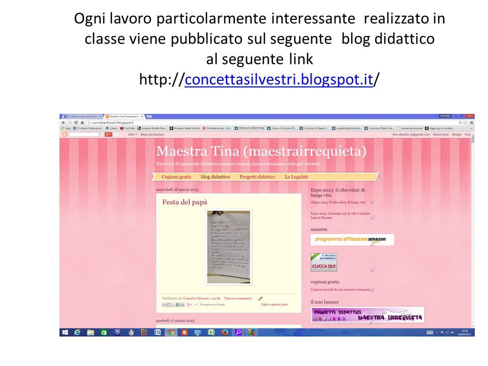 Ogni lavoro particolarmente interessante realizzato in classe viene pubblicato sul seguente blog didattico al seguente link http://concettasilvestri.b