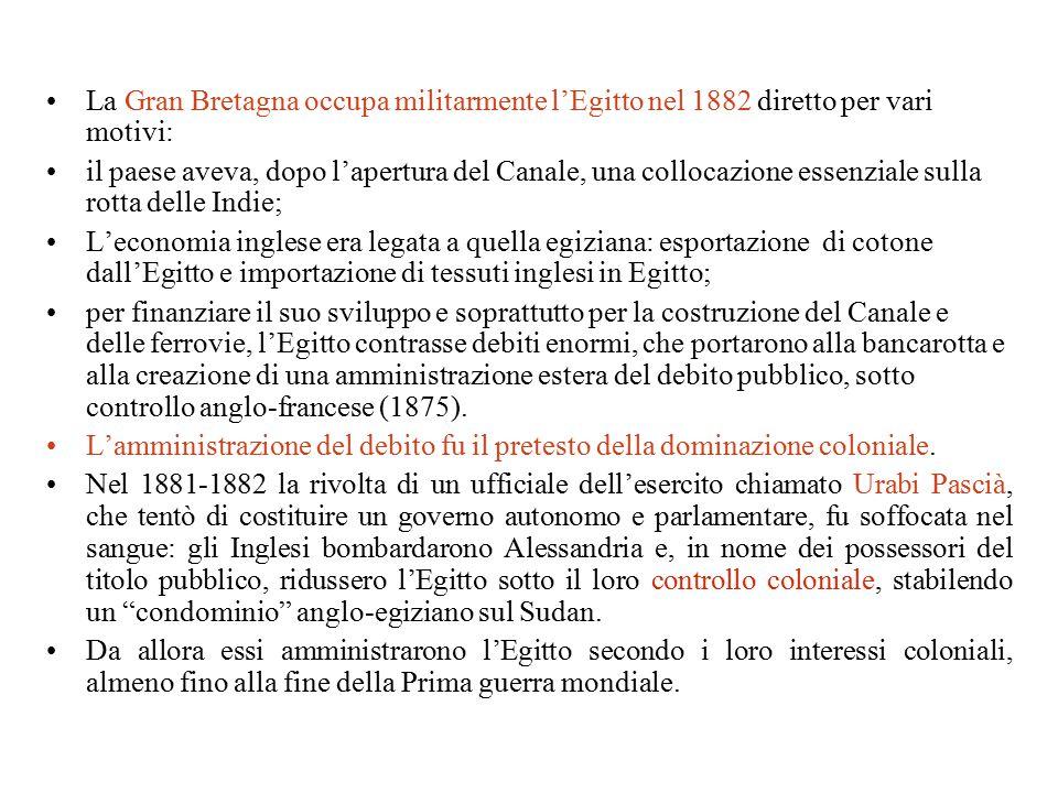 La Gran Bretagna occupa militarmente l'Egitto nel 1882 diretto per vari motivi: il paese aveva, dopo l'apertura del Canale, una collocazione essenzial