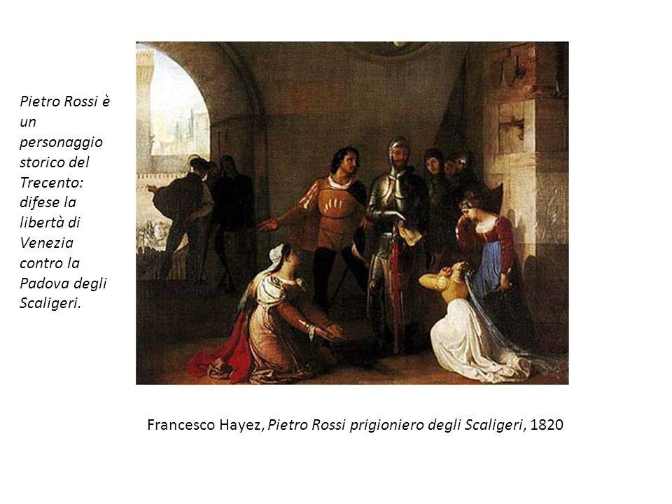 Francesco Hayez, Pietro Rossi prigioniero degli Scaligeri, 1820 Pietro Rossi è un personaggio storico del Trecento: difese la libertà di Venezia contr