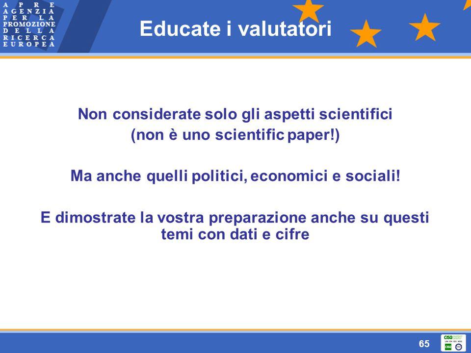 65 Educate i valutatori Non considerate solo gli aspetti scientifici (non è uno scientific paper!) Ma anche quelli politici, economici e sociali.