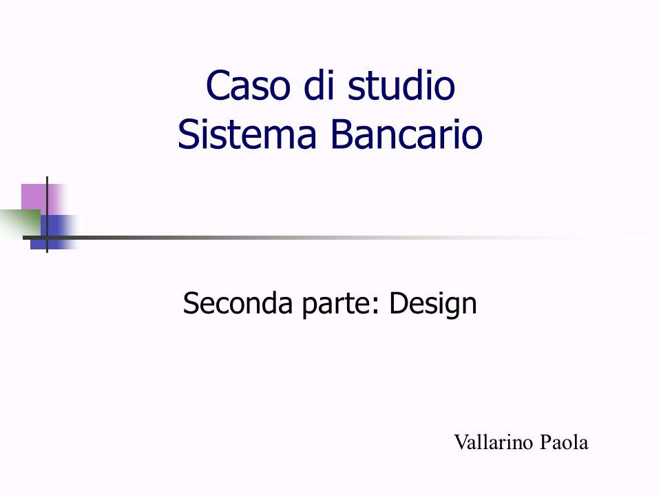 Caso di studio Sistema Bancario Seconda parte: Design Vallarino Paola