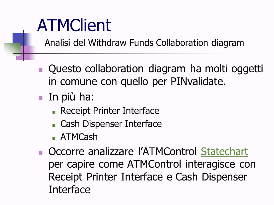 ATMClient Questo collaboration diagram ha molti oggetti in comune con quello per PINvalidate. In più ha: Receipt Printer Interface Cash Dispenser Inte