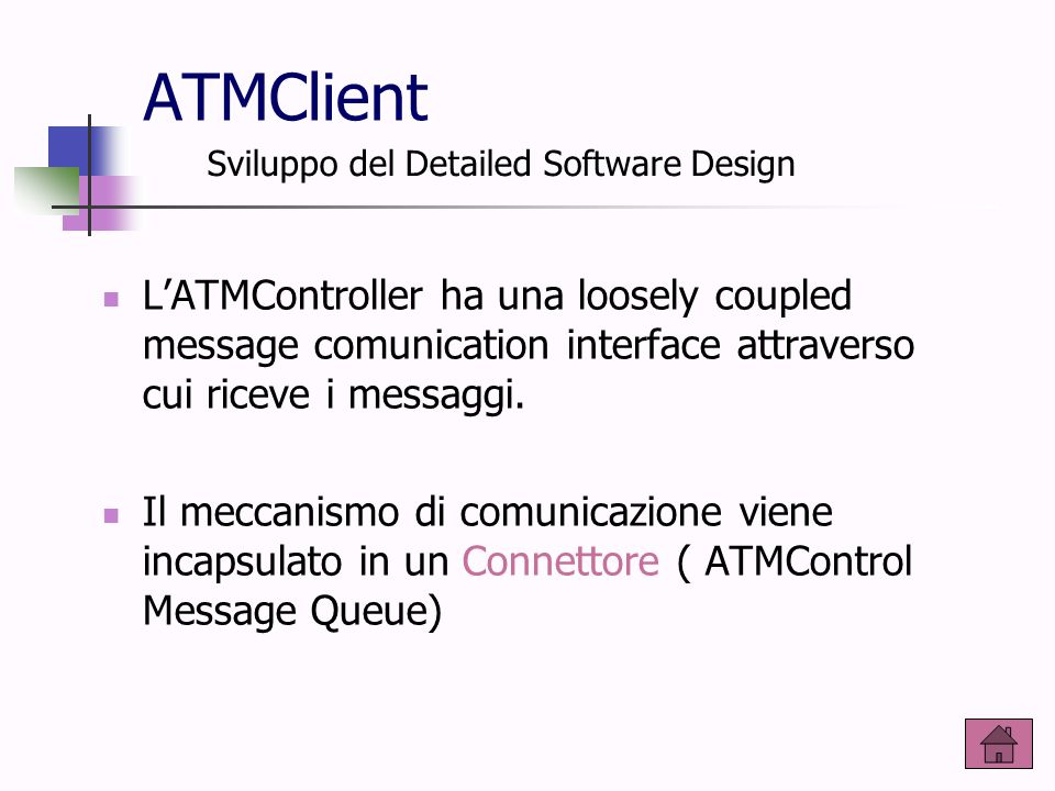 ATMClient L'ATMController ha una loosely coupled message comunication interface attraverso cui riceve i messaggi.