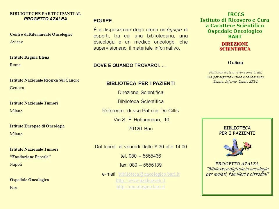 PROGETTO AZALEA BIBLIOTECHE PARTECIPANTI AL PROGETTO AZALEA Centro di Riferimento Oncologico Aviano Istituto Regina Elena Roma Istituto Nazionale Rice