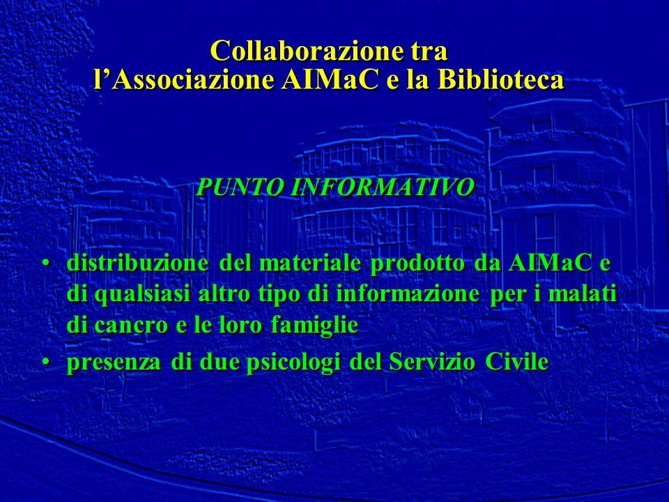 Collaborazione tra l'Associazione AIMaC e la Biblioteca PUNTO INFORMATIVO distribuzione del materiale prodotto da AIMaC e di qualsiasi altro tipo di i