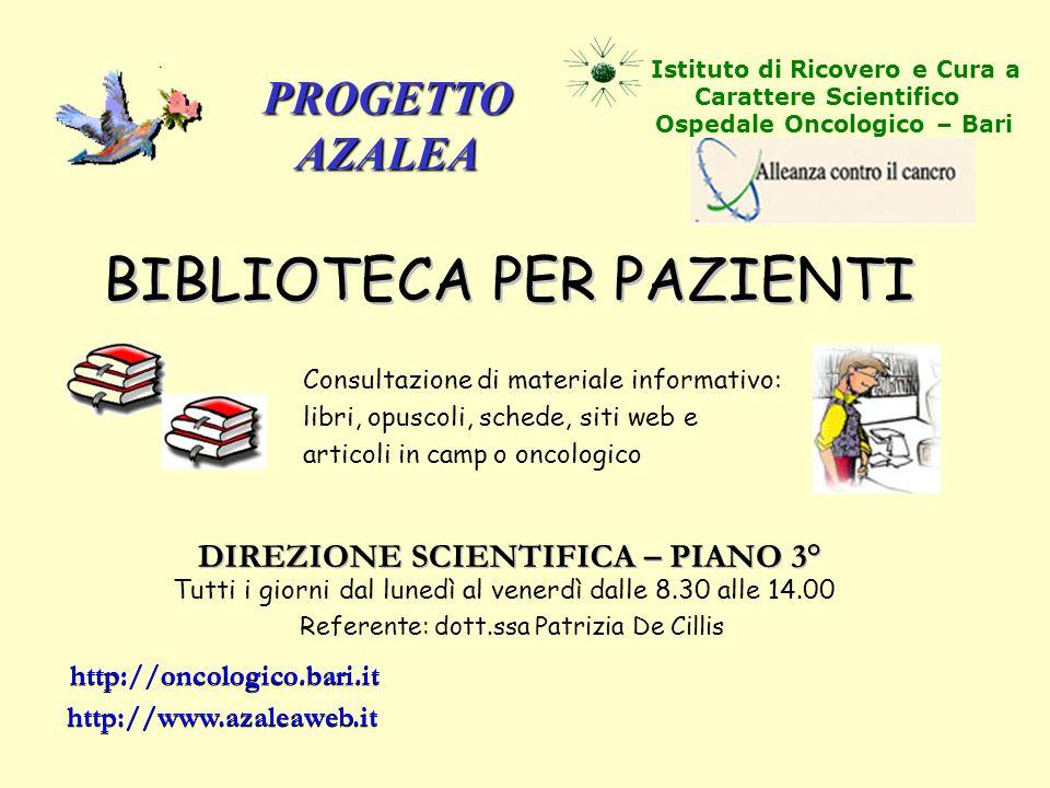 PROGETTOAZALEA Istituto di Ricovero e Cura a Carattere Scientifico Ospedale Oncologico – Bari http://oncologico.bari.it http://www.azaleaweb.it