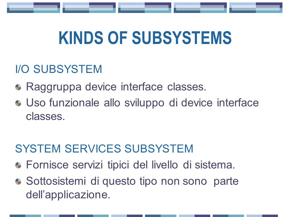KINDS OF SUBSYSTEMS I/O SUBSYSTEM Raggruppa device interface classes.