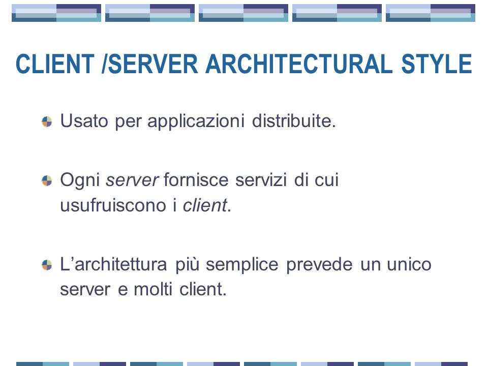 CLIENT /SERVER ARCHITECTURAL STYLE Usato per applicazioni distribuite.