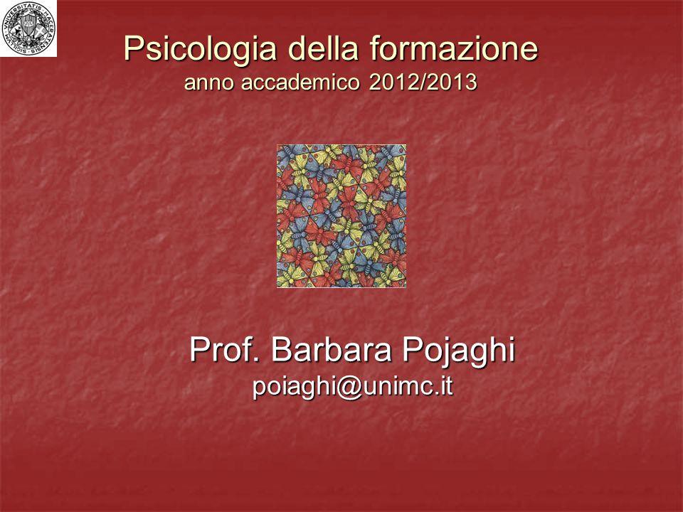 Psicologia della formazione anno accademico 2012/2013 Prof. Barbara Pojaghi poiaghi@unimc.it