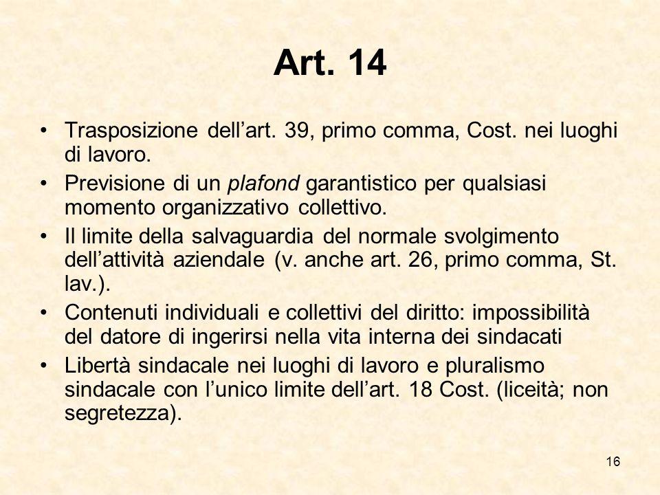 16 Art. 14 Trasposizione dell'art. 39, primo comma, Cost. nei luoghi di lavoro. Previsione di un plafond garantistico per qualsiasi momento organizzat