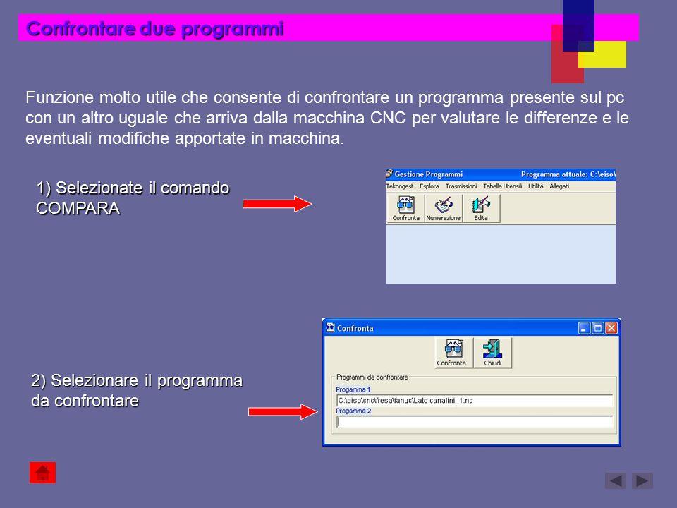 Confrontare due programmi Funzione molto utile che consente di confrontare un programma presente sul pc con un altro uguale che arriva dalla macchina