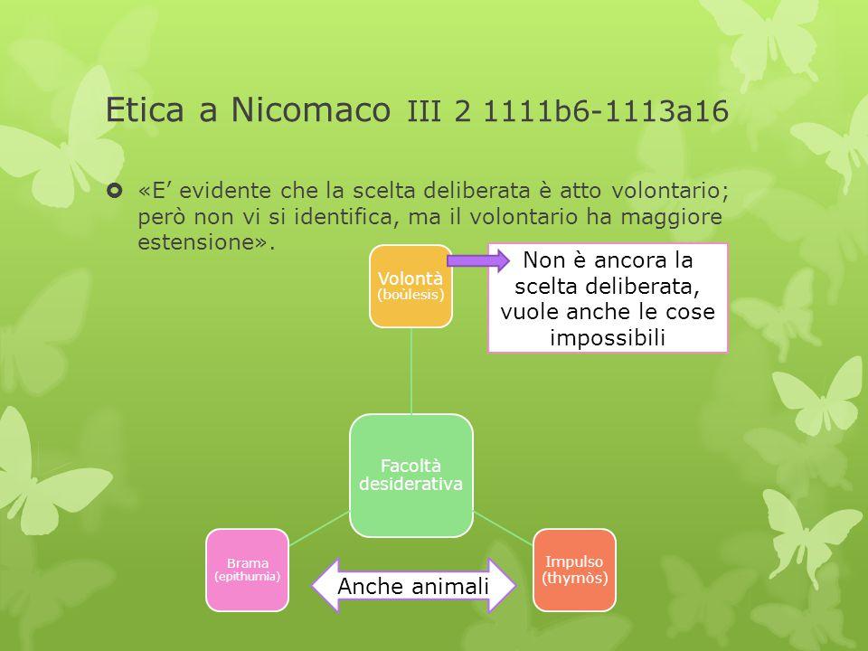 Etica a Nicomaco III 2 1111b6-1113a16  «E' evidente che la scelta deliberata è atto volontario; però non vi si identifica, ma il volontario ha maggio